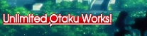 Unlimited Otaku Works